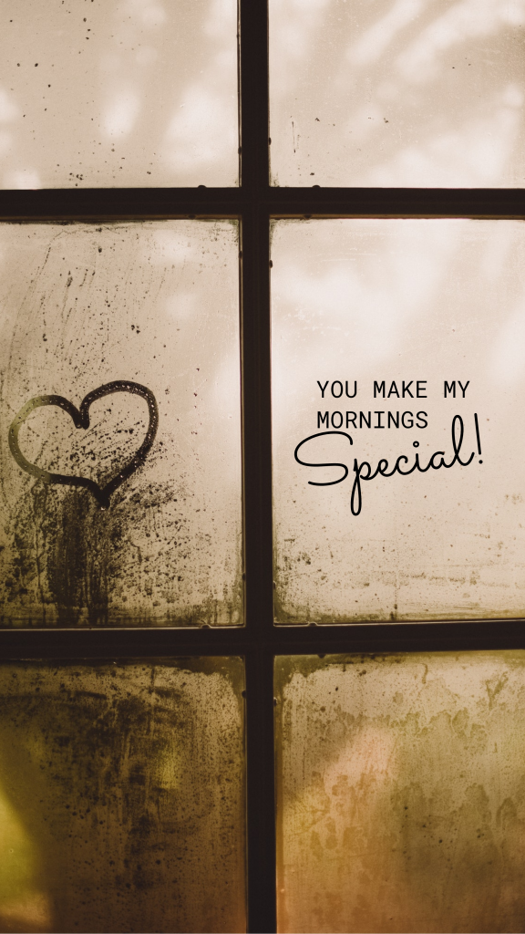 You make my mornings special.
