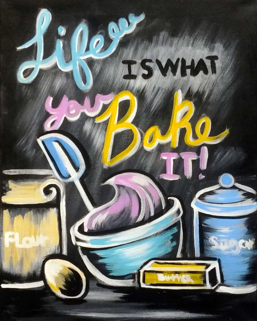 LIfe isw what you Bake it!
